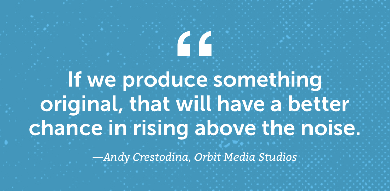 If we produce something original, that will have a better chance in rising above the noise.