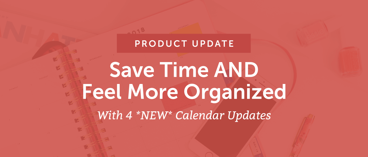 [Product Update] Save Time AND Feel More Organized With 4 *NEW* Calendar Updates