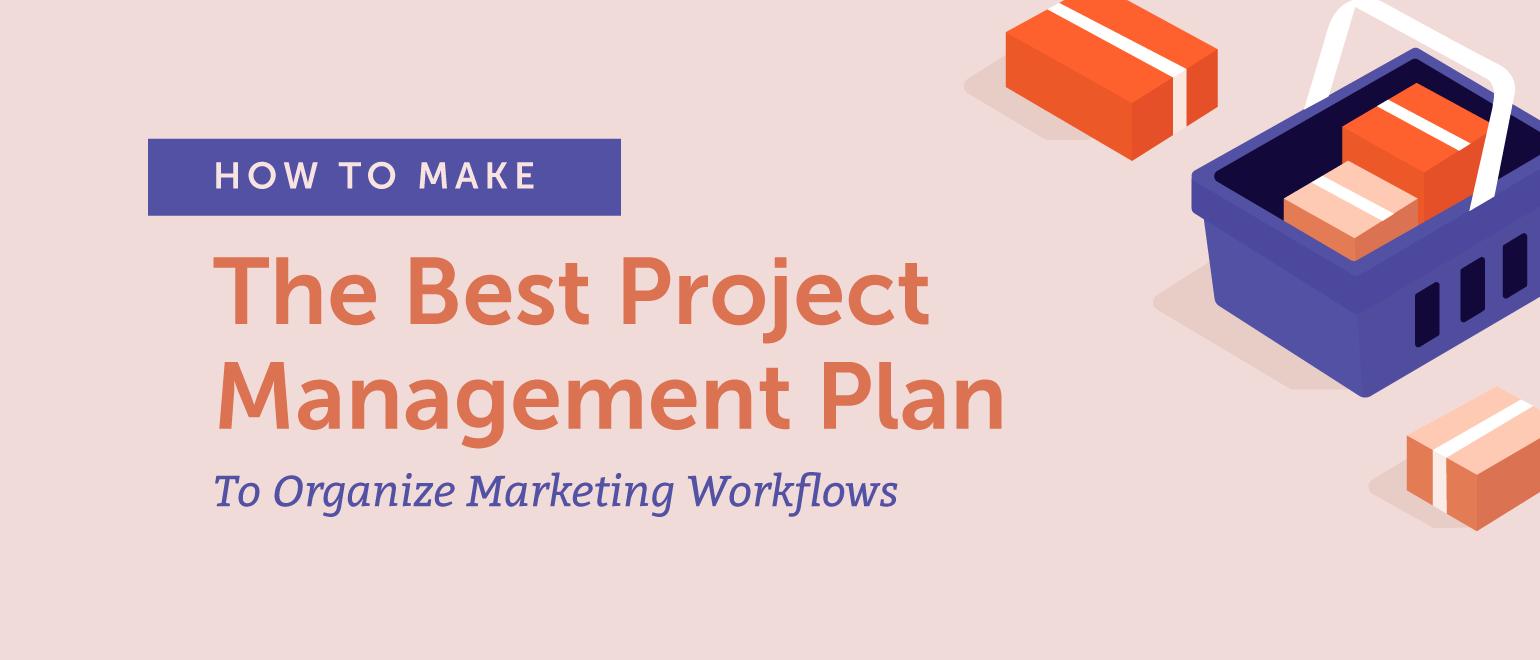 How to Make the Best Project Management Plan To Organize Marketing Workflows Header Graphic