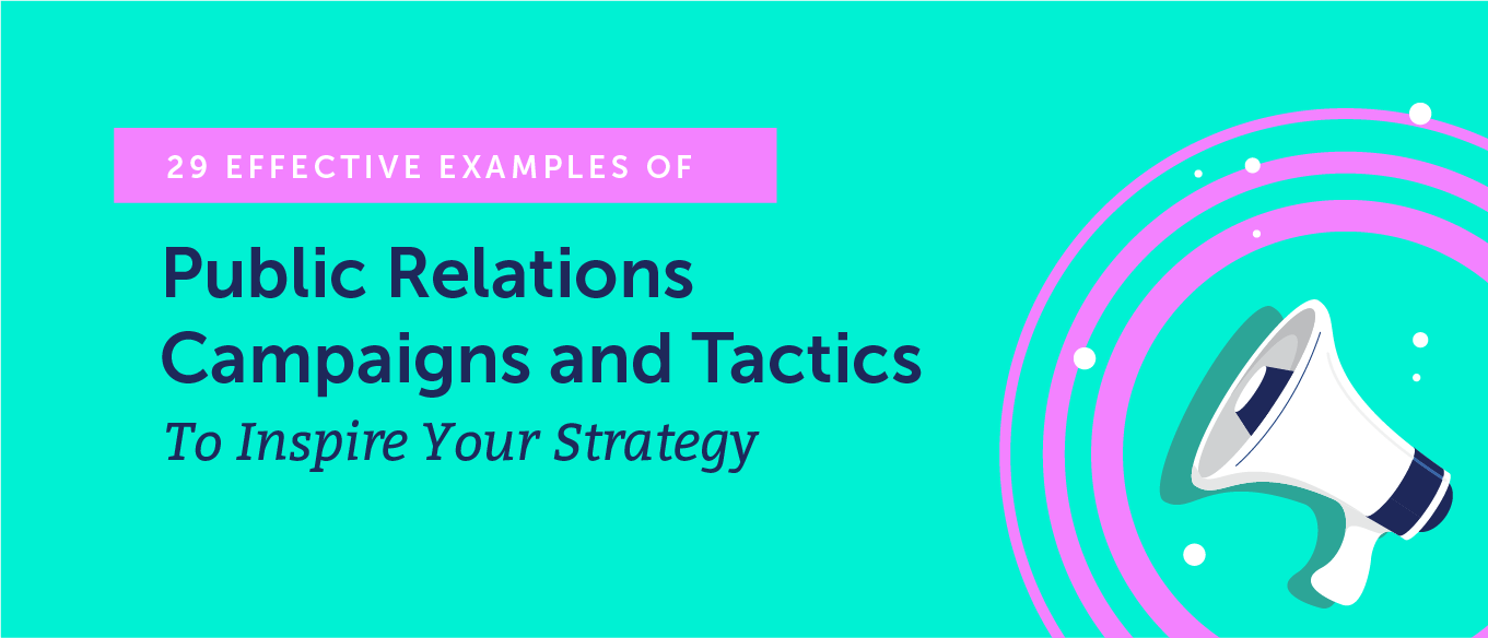 29 Effective Examples of Public Relations Campaigns and Tactics to Inspire Your Strategy
