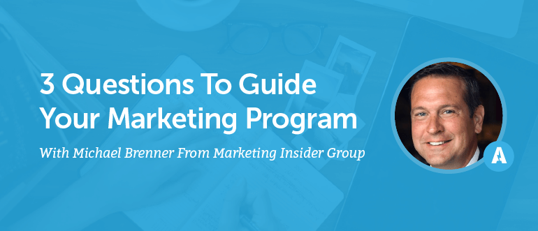 3 Questions To Guide Your Marketing Program With Michael Brenner From Marketing Insider Group [AMP 086]