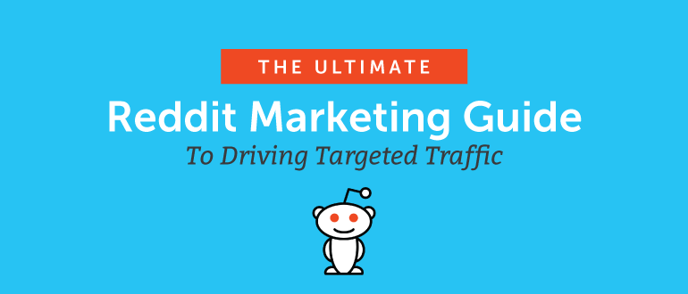 The Ultimate Reddit Marketing Guide to Driving Targeted Traffic