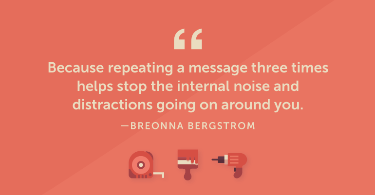 Because repeating a message three times helps stop the internal noise and distractions going on around you.