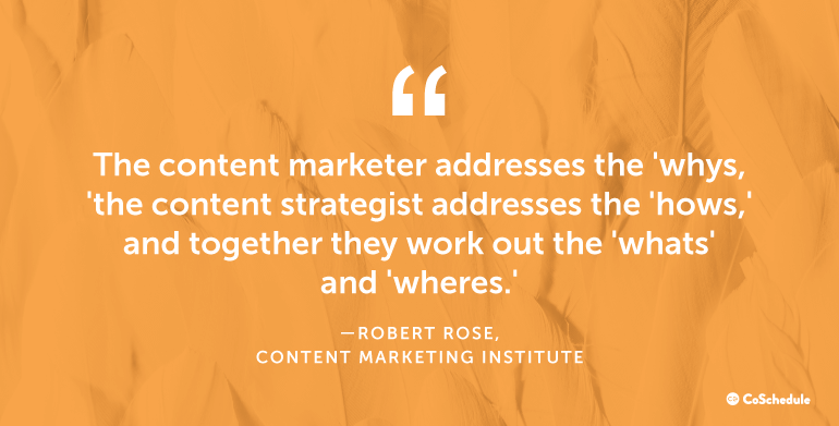 Content marketers address whys, content strategists address hows.