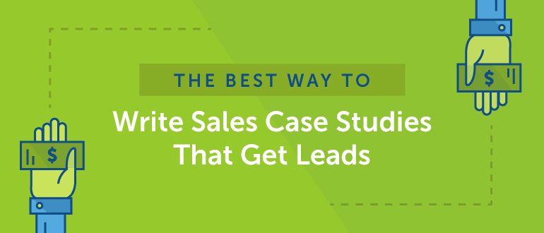 The Best Way to Write Sales Case Studies That Get Leads