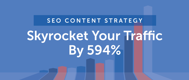 SEO Content Strategy: Skyrocket Your Traffic By 594%