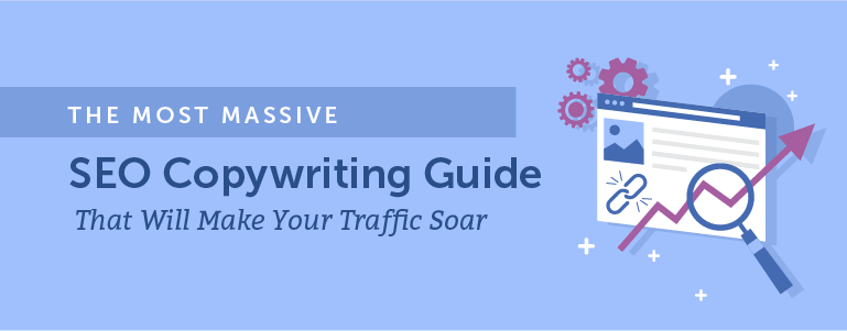 The Most Massive SEO Copywriting Guide To Make Your Traffic Soar