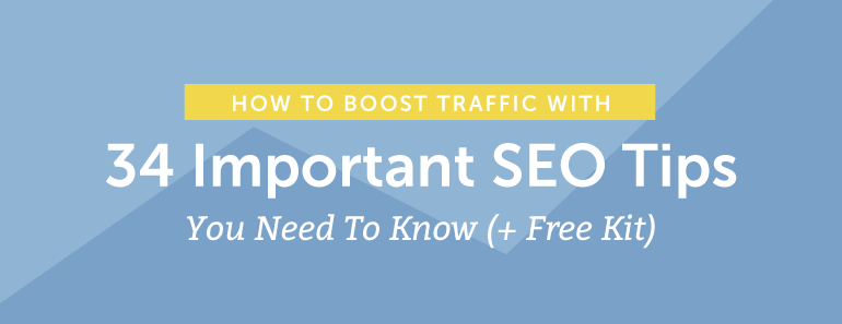 How To Boost Traffic With 34 Important SEO Tips You Need To Know