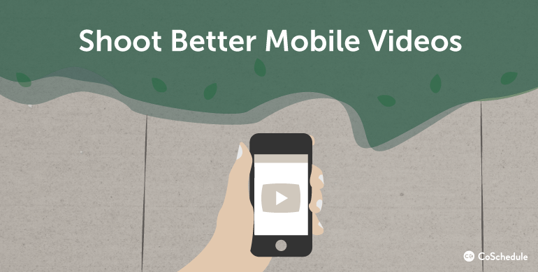 Shoot better mobile videos for easy video content marketing.