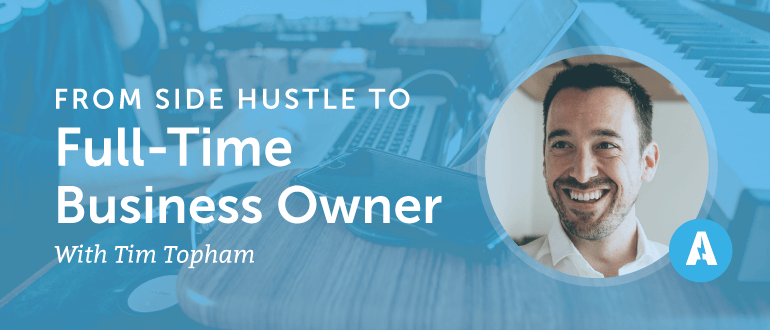 From Side Hustle to Full-Time Business Owner With Tim Topham