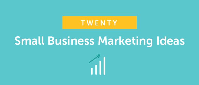 20 Small Business Marketing Ideas