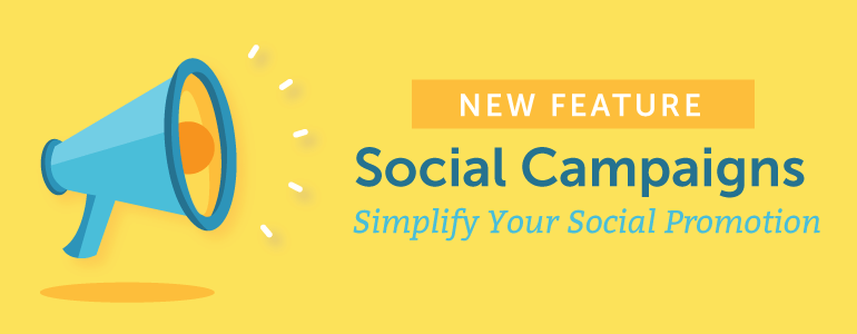 New Feature: Social Campaigns Simplify Your Social Promotion