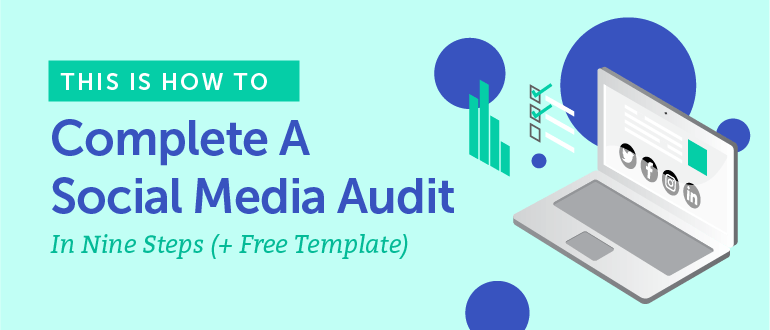 How to Complete a Social Media Audit in Nine Steps (Free Template)