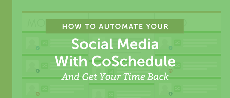 How to Automate Your Social Media With CoSchedule And Get Your Time Back