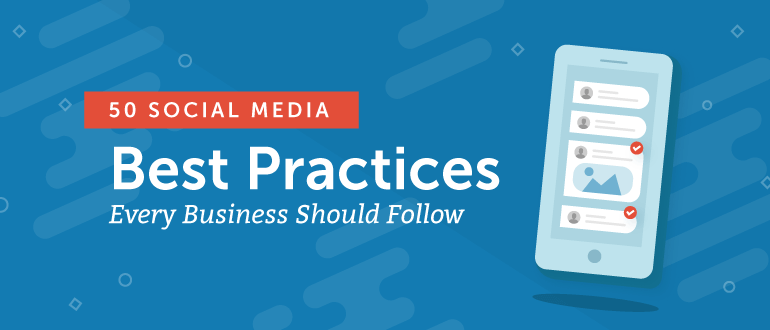 50 Social Media Best Practices Every Business Should Follow