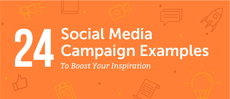 24 Social Media Campaign Examples To Boost Your Inspiration