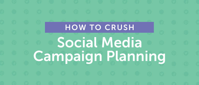 How to Crush Social Media Campaign Planning