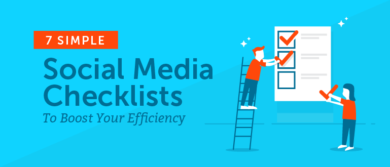 7 Simple Social Media Checklists to Boost Your Efficiency
