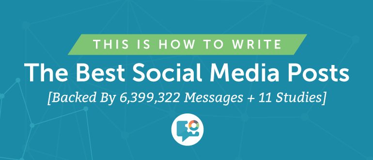 How to Write the Best Social Media Posts [Backed By 6,399,322 Messages + 11 Studies]