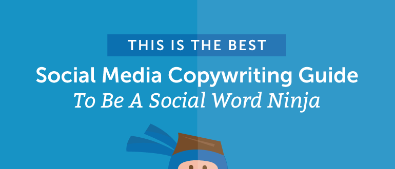 This is the Best Social Media Copywriting Guide to Be a Social Word Ninja