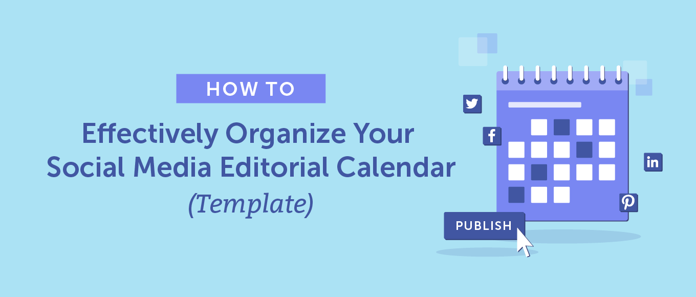 How to Effectively Organize Your Social Media Editorial Calendar (Template)