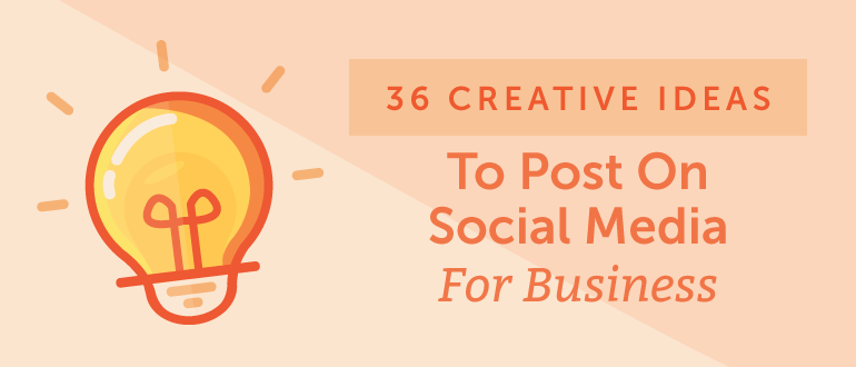 36 Creative Ideas To Post on Social Media for Business