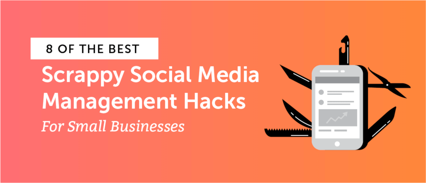 8 of the Best Scrappy Social Media Management Hacks for Small Businesses