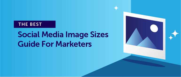 The Best Social Media Image Sizes Guide For Marketers