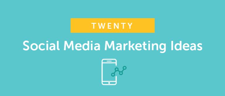 20 Social Media Marketing Ideas