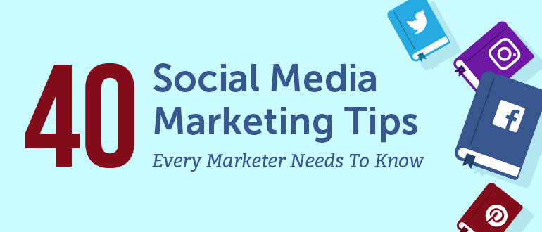 40 Social Media Marketing Tips Every Marketer Needs to Know