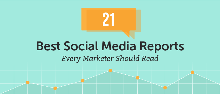 21 Best Social Media Reports Every Marketer Should Read