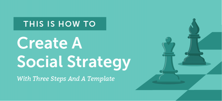 How To Create A Social Media Strategy (With 3 Steps And A Template)