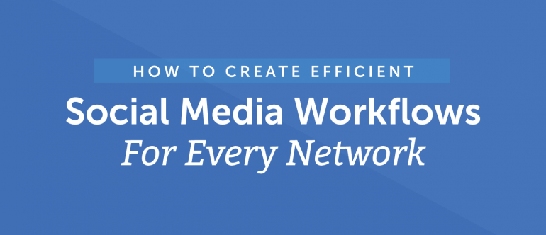 How to Create Efficient Social Media Workflows for Every Network