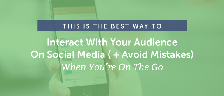The Best Way to Interact With Your Audience on Social Media When You're on the Go