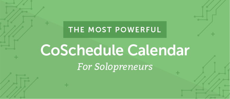 [NEW] The Most Powerful CoSchedule Calendar For Solopreneurs