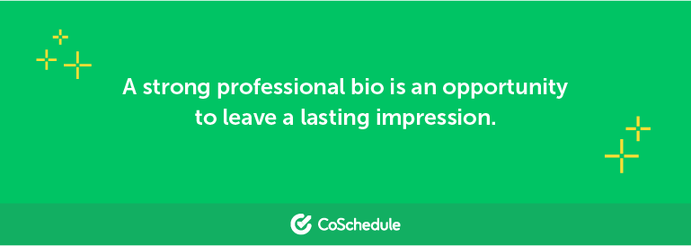 A strong professional bio is an opportunity to leave a lasting impression.