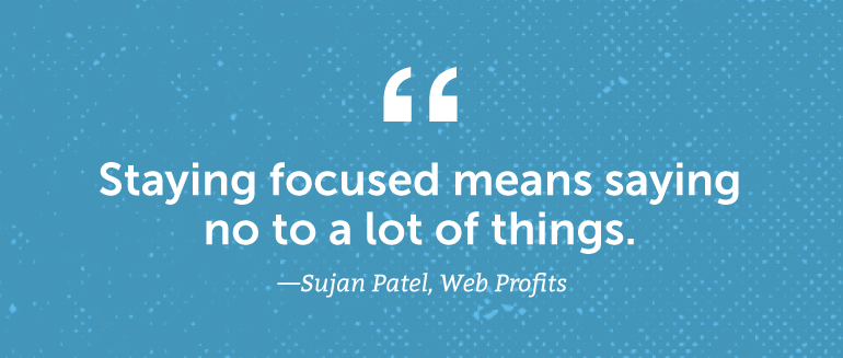 Staying focused means saying no to a lot of things.