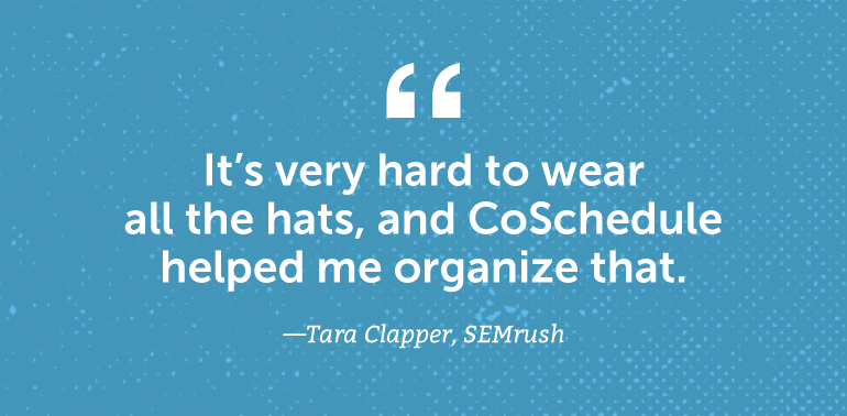 Quote from Tara Clapper about CoSchedule