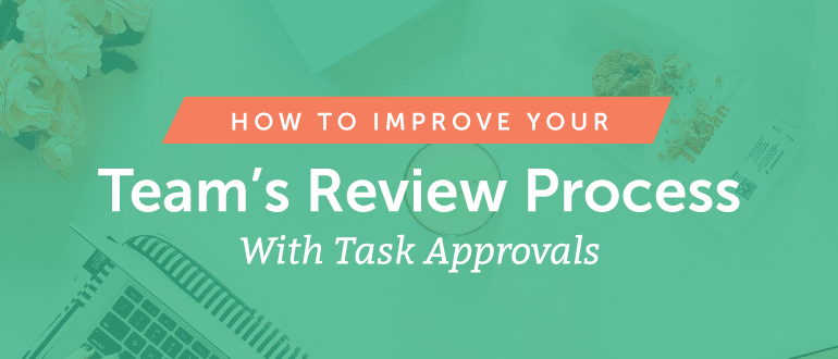 How to Improve Your Team's Review Process With Task Approvals