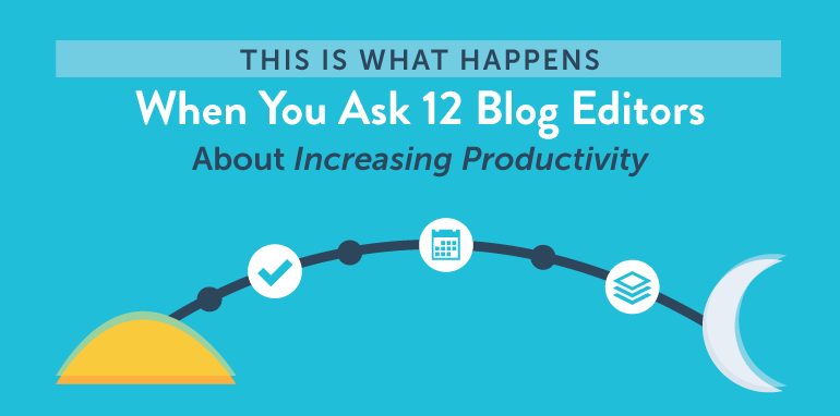 This Is What Happens When You Ask 12 Blog Editors About Increasing Productivity