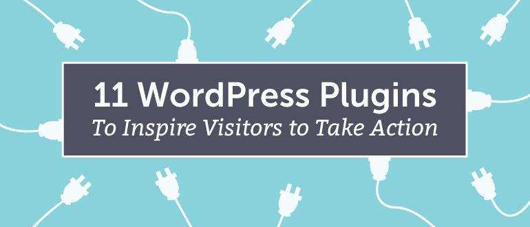 11 WordPress Plugins To Inspire Visitors To Take Action