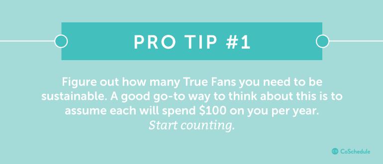 Figure out how many fans you need to be sustainable.