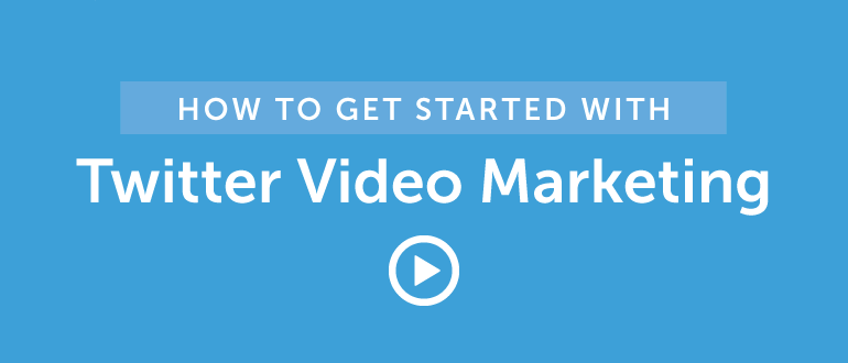 How To Get Started With Twitter Video Marketing