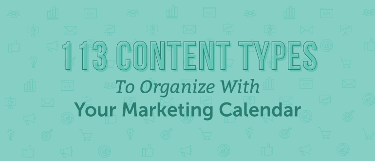 113 Content Types to Organize With Your Marketing Calendar