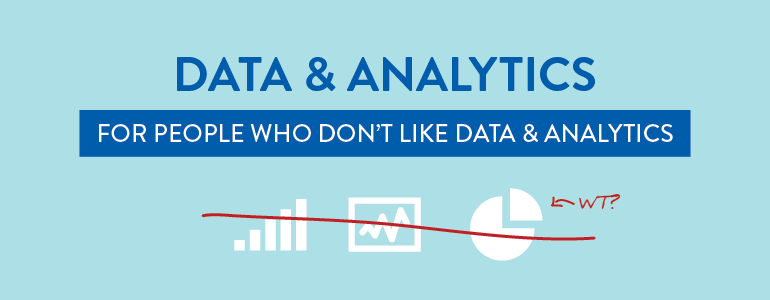 How To Succeed In Marketing Without Understanding Data And Analytics