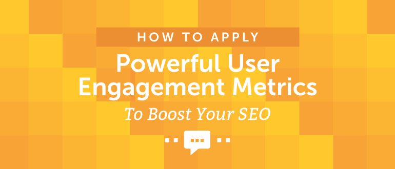 How to Apply Powerful User Engagement Metrics to Boost Your SEO