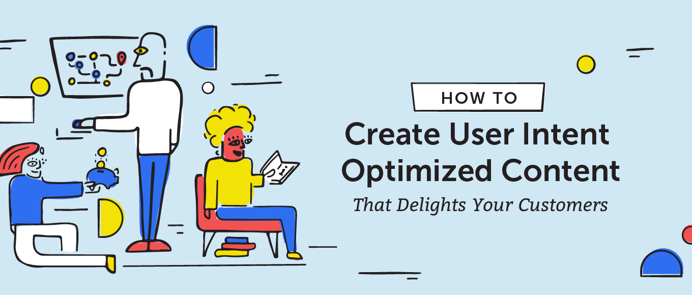 How to Create User Intent Optimized Content That Delights Your Customers