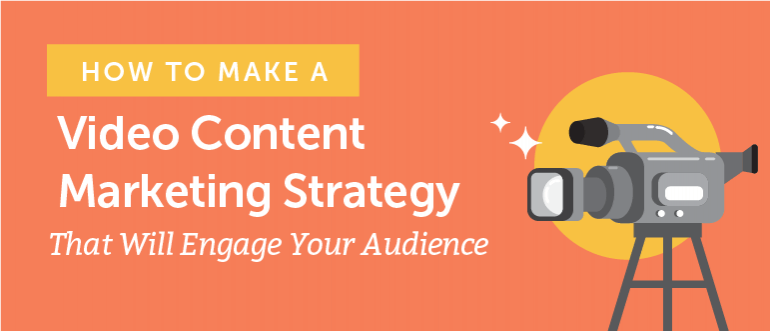 How to Make a Video Marketing Strategy That Will Engage Your Audience