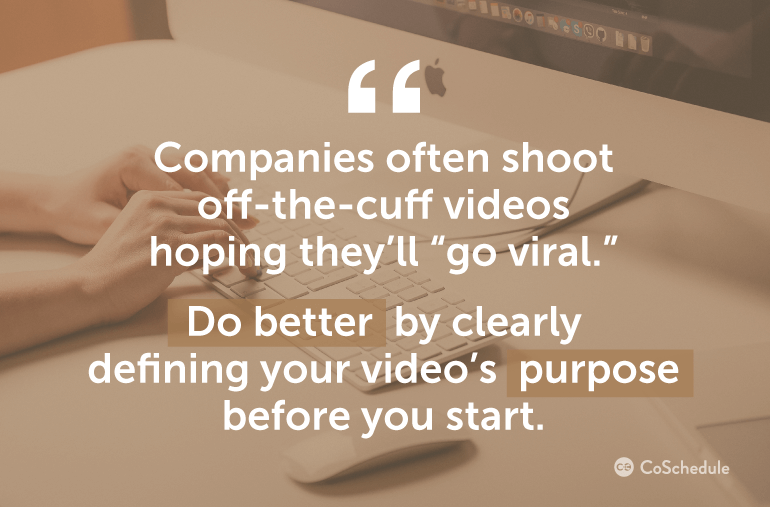 Define your video's purpose before you start.