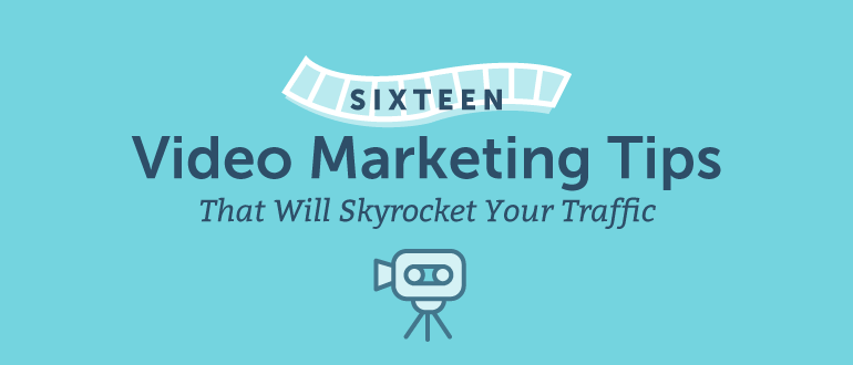 16 Video Marketing Tips That Will Skyrocket Your Traffic